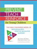 Prevent-Teach-Reinforce for Young Children : The Early Childhood Model of Individualized Positive Behavior Support, Dunlap, Glen and Wilson, Kelly, 1598572504