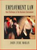 Employment Law : New Challenges in the Business Environment, Moran, John J., 0134482506