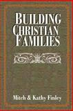 Building Christian Families, Mitch Finley and Kathy Finley, 0595142508