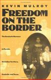 Freedom on the Border : The Seminole Maroons in Florida, the Indian Territory, Coahuila and Texas, Mulroy, Kevin, 0896722503