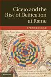 Cicero and the Rise of Deification at Rome, Cole, Spencer, 1107032504