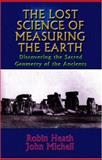 The Lost Science of Measuring the Earth, Robin Heath and John Michell, 1931882509
