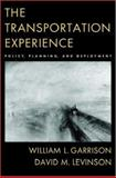 The Transportation Experience : Policy, Planning, and Deployment, Garrison, William Louis and Levinson, David M., 0195172507