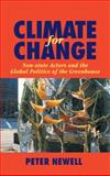 Climate for Change : Non-State Actors and the Global Politics of the Greenhouse, Newell, Peter, 0521632501
