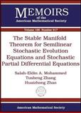 The Stable Manifold Theorem for Semilinear Stochastic Evolution Equations and Stochastic Partial Differential Equations, Salah-Eldin A. Mohammed and Tusheng Zhang, 0821842501