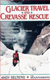 Glacier Travel and Crevasse Rescue, Selters, Andy, 0898862507