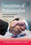 Conceptions of Professionalism : Meaningful Standards in Financial Planning, Bruce, Ken and Ahmed, Abdullahi D., 1472412508