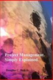 Project Management. Simply Explained, Douglas Ruh, 1499622503
