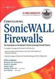 Configuring SonicWall Firewalls, Chris Lathem, Benjamin W. Fortenberry, Joshua Reed, 1597492507