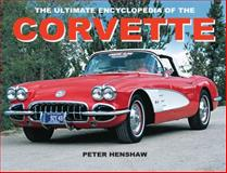 The Ultimate Encyclopedia of the Corvette, Peter Henshaw, 078582250X