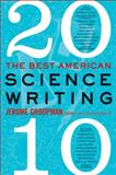Best American Science Writing 2010, Jerome Groopman and Jesse Cohen, 0061852511