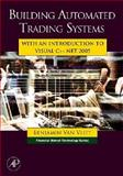 Building Automated Trading Systems : With an Introduction to Visual C++ .NET 2005, Van Vliet, Benjamin, 0750682515