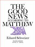 The Good News According to Matthew, Eduard Schweizer, 0804202516