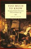 Too Much to Know : Managing Scholarly Information Before the Modern Age, Blair, Ann M., 0300112513