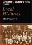 British Sport: A Bibliography to 2000, Volume 2 : Local Histories, Cox, Richard William, 0714652512