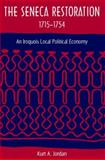 The Seneca Restoration, 1715-1754 : An Iroquois Local Political Economy, Jordan, Kurt A., 0813032512