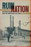 Ruin Nation : Destruction and the American Civil War, Nelson, Megan Kate, 0820342513