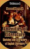 Amenities of Literature : Sketches and Characters of English Literature - Volume I, Disraeli, Isaac, 1410212513