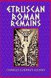 Etruscan Roman Remains, Charles Leland, 1494302519
