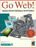 Go Web! : Dynamic Internet Publishing on the PC Platform, Harvey-George, David, 1850322511