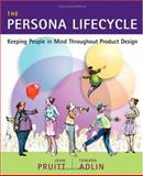 The Persona Lifecycle : Keeping People in Mind Throughout Product Design, Adlin, Tamara and Pruitt, John S., 0125662513