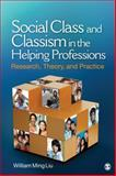 Social Class and Classism in the Helping Professions : Research, Theory, and Practice, Liu, William Ming, 1412972515