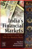India's Financial Markets : An Insider's Guide to How the Markets Work, Shah, Ajay and Thomas, Susan, 012374251X