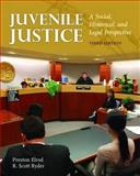 Juvenile Justice : A Social, Historical and Legal Perspective, Elrod, Preston and Ryder, R. Scott, 0763762512