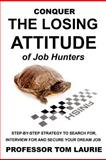 Conquer the Losing Attitude of Job Hunters, Tom Laurie, 0983302510