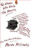 The Women Who Write the Movies : From Frances Marion to Nora Ephron, McCreadie, Marsha, 1559722517