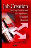 Job Creation : The Long-Term Growth of Employment, Normal and Abnormal, Koehler, Gernot, 160456251X