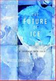 The Future of Ice, Gretel Ehrlich, 037542251X