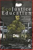 EcoJustice Education : Toward Diverse, Democratic, and Sustainable Communities, Martusewicz, Rebecca A. and Edmundson, Jeff, 0415872510