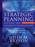 Strategic Planning for Public and Nonprofit Organizations : A Guide to Strengthening and Sustaining Organizational Achievement, Bryson, John M., 0470392517