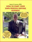 How to Start Your Own Process Serving Business, Lowery, James, Jr., 0578092514