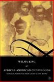 African American Childhoods : Historical Perspectives from Slavery to Civil Rights, King, Wilma and Wilma, King, 1403962510