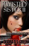Twisted Sister II: Twisted's Revenge, Deidra Green, 1489582517
