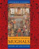 The Empire of the Great Mughals : History, Art and Culture, Schimmel, Annemarie, 1861892519