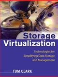 Storage Virtualization : Technologies for Simplifying Data Storage and Management, Clark, Tom, 0321262514