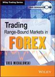 Trading Range-Bound Markets in Forex, Greg Michalowski, 1118692519