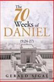 The 70 Weeks of Daniel, Gerald Sigal, 1493122517