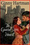 To Guard Her Heart, Ginny Hartman, 1499232519
