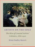Artists on the Edge : The Rise of Coastal Artist's Colonies, 1880-1920, Barrett, Brian Dudley, 908964251X