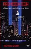 Premediation : Affect and Mediality after 9/11, Richard Grusin, 0230242510