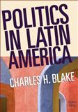 Politics in Latin America, Blake, Charles H., 0618802517