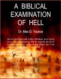 A Biblical Examination of Hell, Younce, Max D., 0981522513