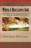 When a Man Loves God, Cortney Phoenix, 1466312513