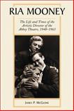 Ria Mooney : The Life and Times of the Artistic Director of the Abbey Theatre 1948-1963, McGlone, James P., 0786412518