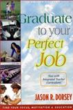 Graduate to Your Perfect Job in 6 Easy Steps 9780965772518