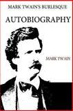 Mark Twain's Burlesque Autobiography, Mark Twain, 148184251X